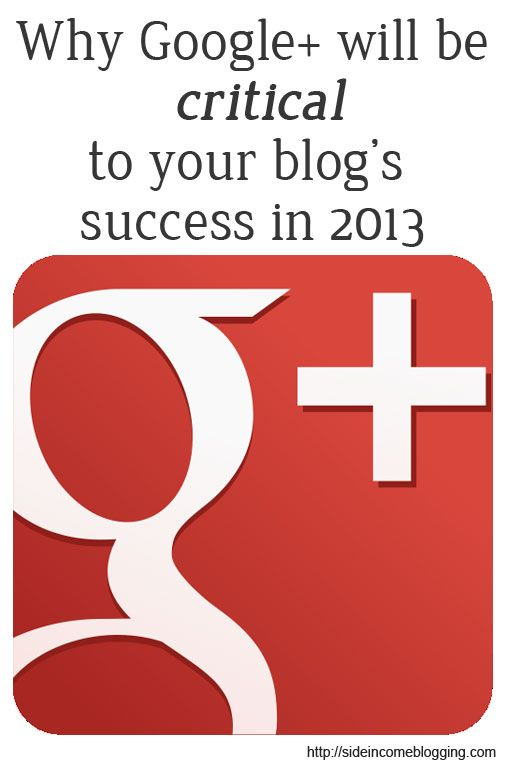 Why Google+ will be critical for your blog's success, from http://sideincomeblogging.com