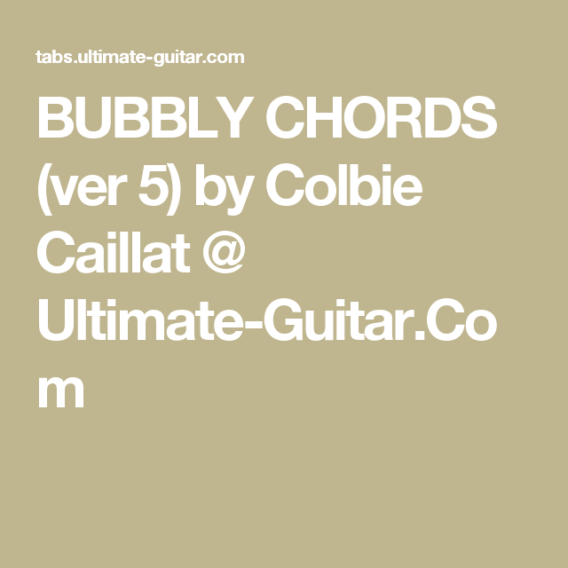 BUBBLY CHORDS (ver 5) by Colbie Caillat @ Ultimate-Guitar.Com ...