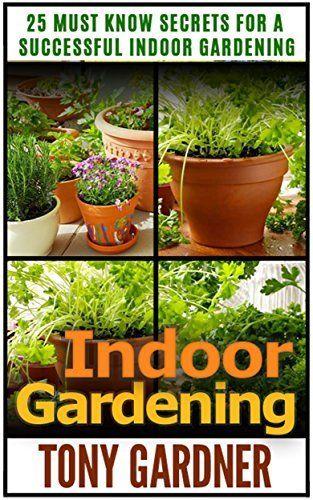 Indoor Gardening: 25 Must Know Secrets for a Successful Indoor Gardening (Indoor Gardening, indoor gardening for beginners, indoor gardening made easy), http://www.amazon.com/dp/B00R58NT9Y/ref=cm_sw_r_pi_awdl_5eP2ub1ECMRE9