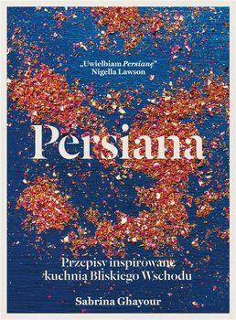 Persiana. Przepisy inspirowane kuchnią Bliskiego Wschodu-Ghayour Sabrina