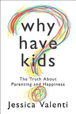 "Someone please buy me this book. Please. ""Why Have Kids?: The Truth About Parenting and Happiness"" by the amazing Jessica Valenti"