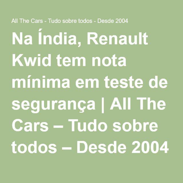 Na Índia, Renault Kwid tem nota mínima em teste de segurança | All The Cars – Tudo sobre todos – Desde 2004