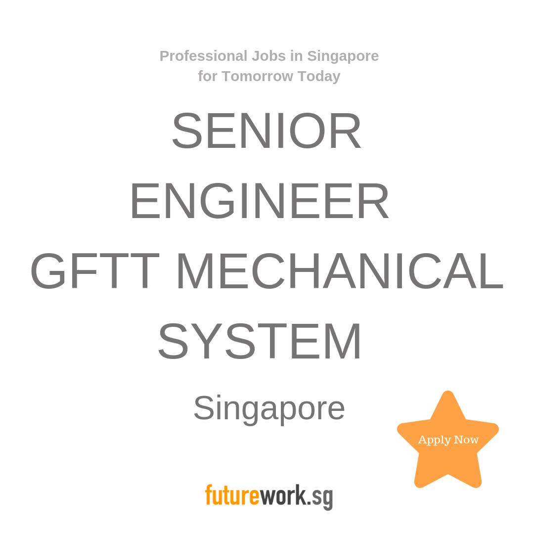 SENIOR ENGINEER, GFTT MECHANICAL SYSTEM As the leader in
