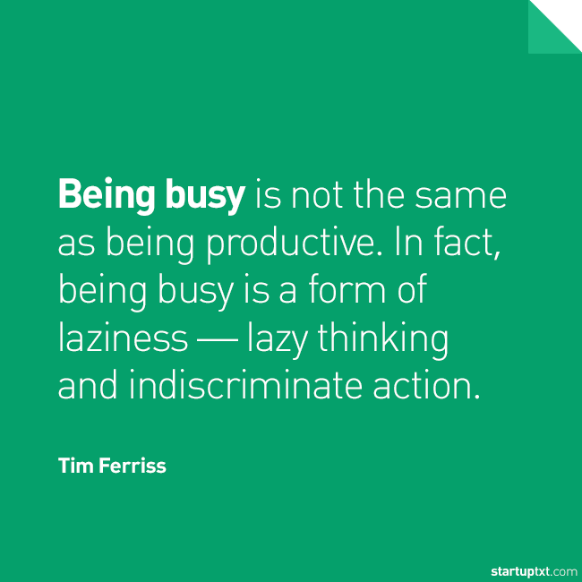 "Being busy is not the same as being productive."" – Tim Ferriss. #startup #startups #quote #quotes … 