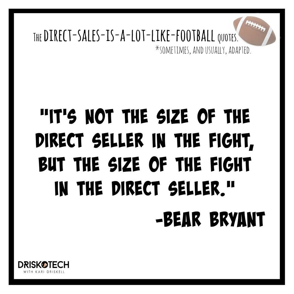 """""""It's not the size of the Direct Seller in the fight, but the size of the fight in the Direct Seller."""" -Bear Bryant DRISKOTECH-Helping direct sellers & small business owners create video awesomeness for their businesses!"""