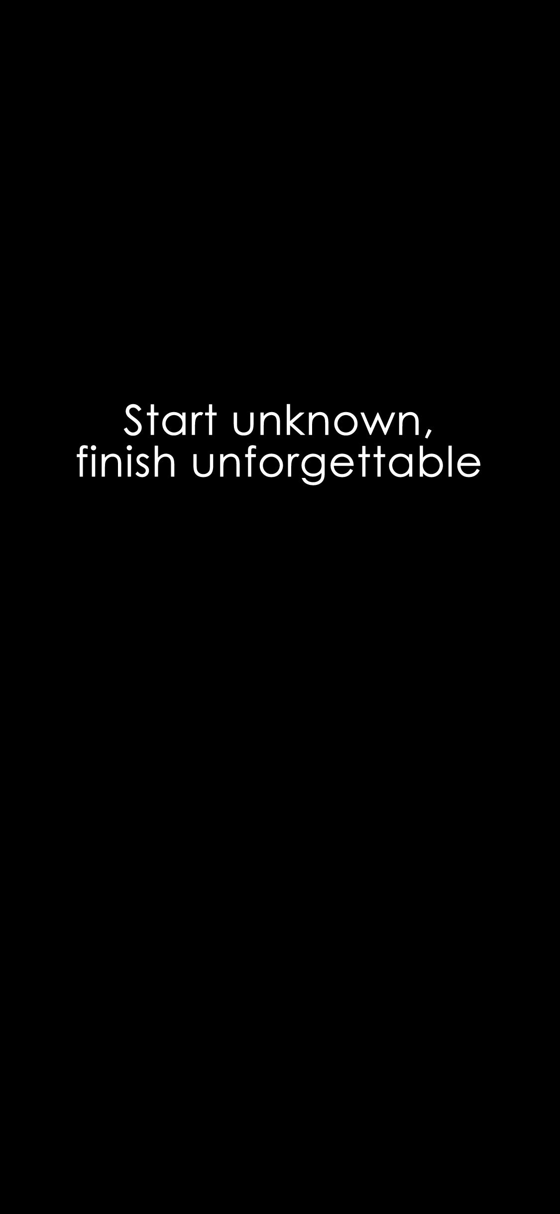 Start Unknown Finish Unforgettable Iphonex Wallpaper