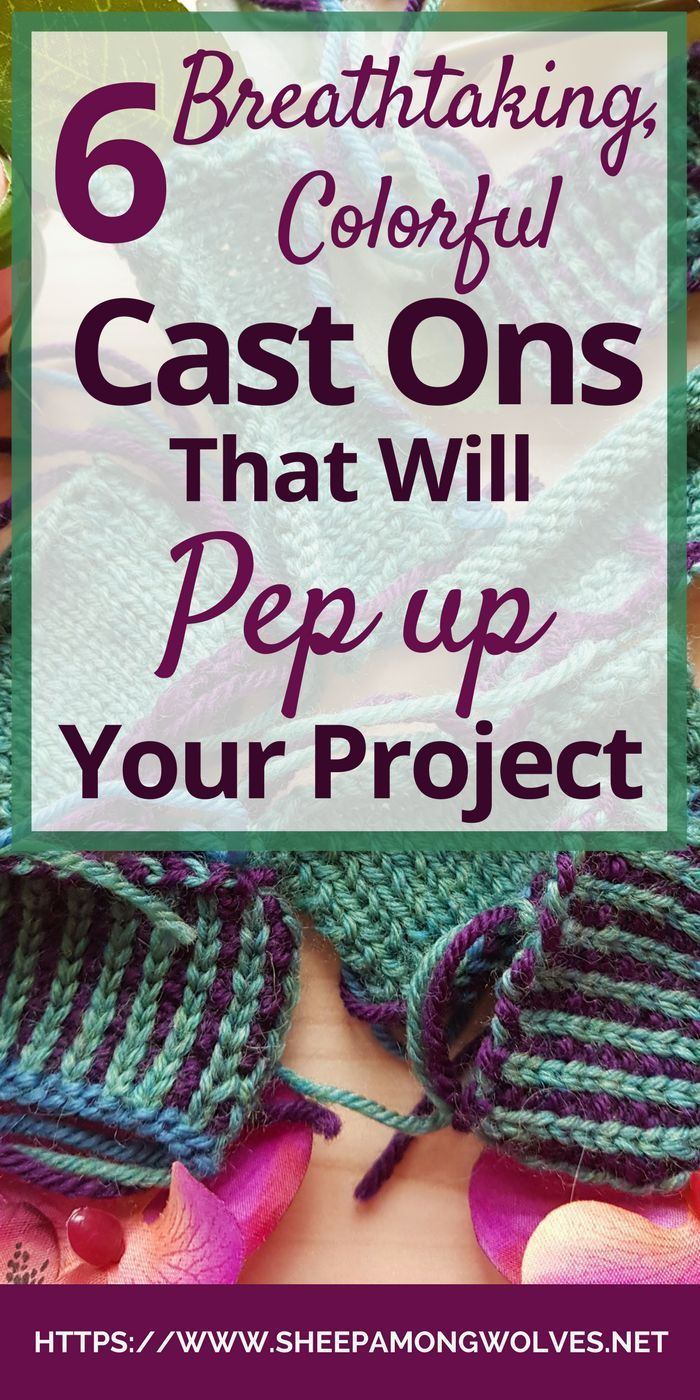 6 Breathtaking Colorful Cast Ons That Will Pep up Your Project  Sheep Among Wolves 6 Breathtaking Colorful Cast Ons That Will Pep up Your Project  Sheep Among Wolves Are...