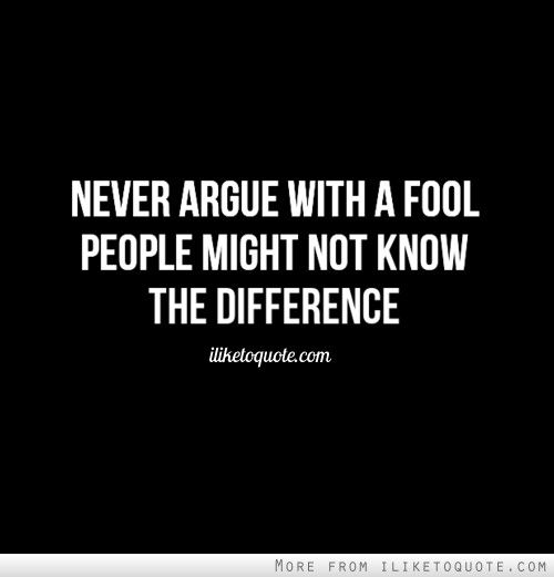 Never Argue With A Fool People Might Not Know The Difference How