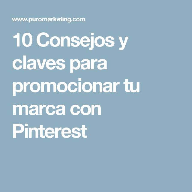 10 Consejos y claves para promocionar tu marca con Pinterest