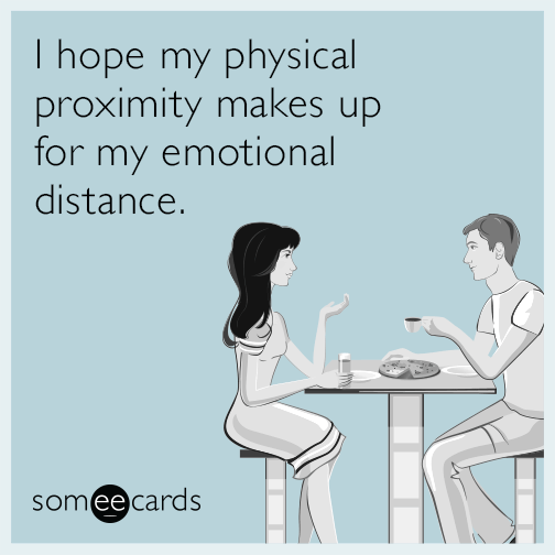 I hope my physical proximity makes up for my emotional distance i hope my physical proximity makes up for my emotional distance confession ecard m4hsunfo