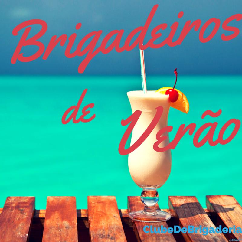 Brigadeiros de Verão - http://clubedebrigaderia.com.br/brigadeiros-de-verao/
