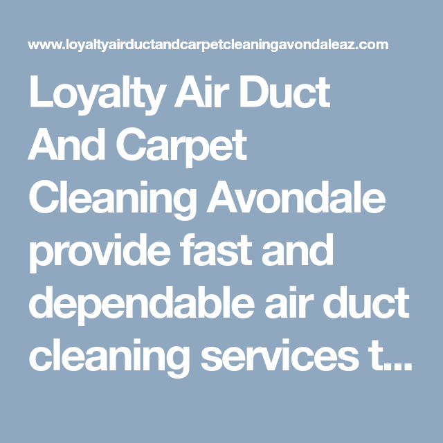 Loyalty Air Duct And Carpet Cleaning Avondale Provide Fast And Dependable Air Duct Cleaning Services To Residential Duct Cleaning Air Duct How To Clean Carpet