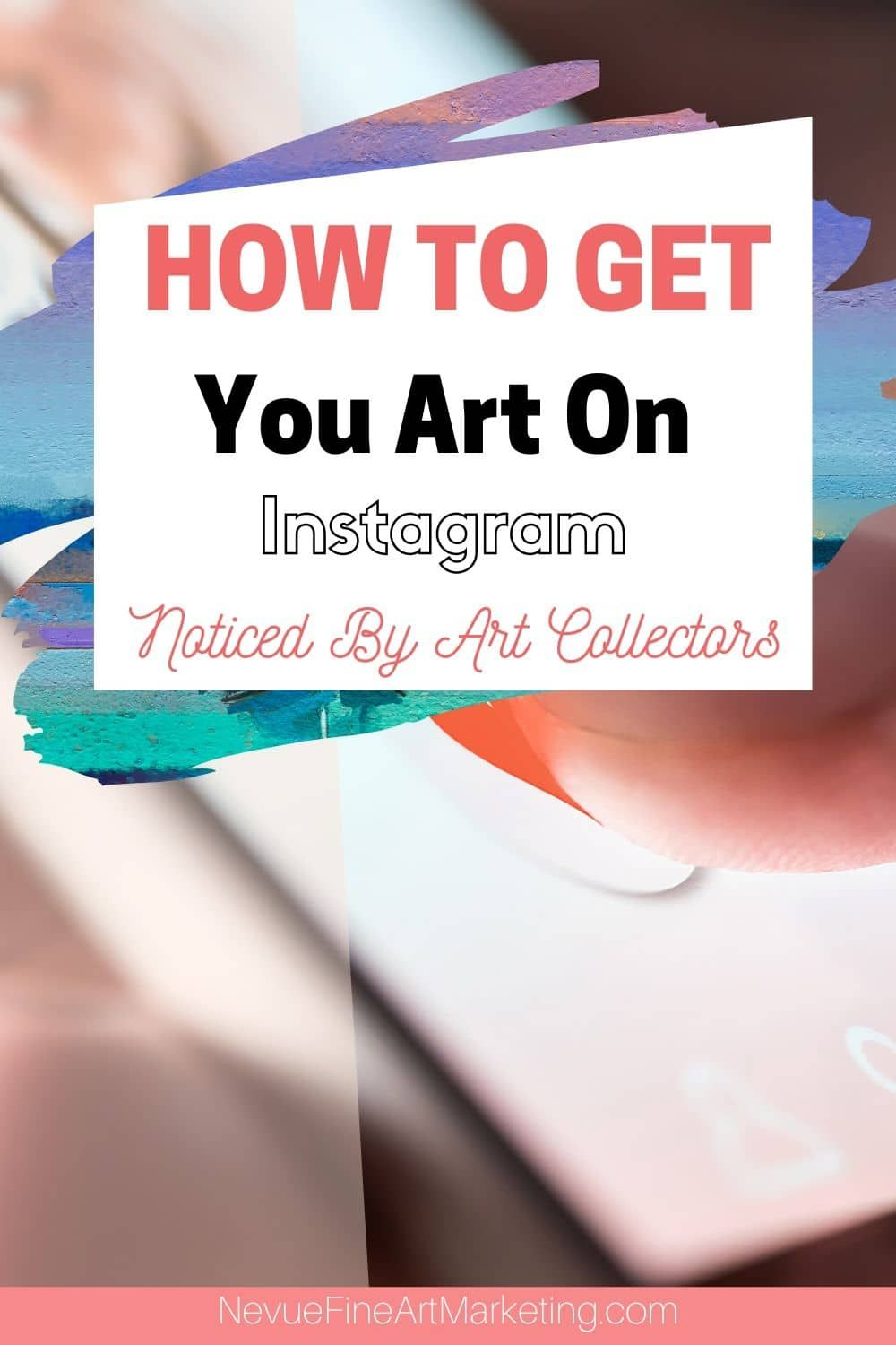 How To Get Your Art On Instagram Noticed By Art Collectors Selling Art Online Name For Instagram Instagram Marketing Tips