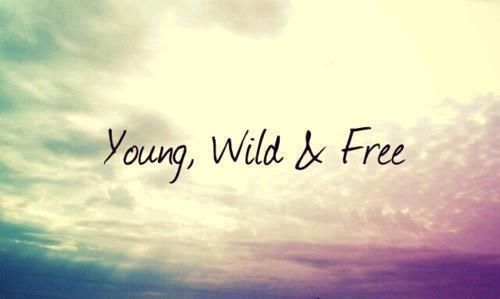 Young Wild And Free Life Quotes Quotes Quote Young Wild Free Life