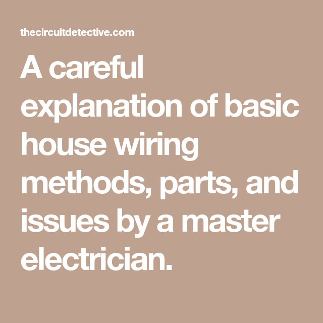 a careful explanation of basic house wiring methods, parts, and