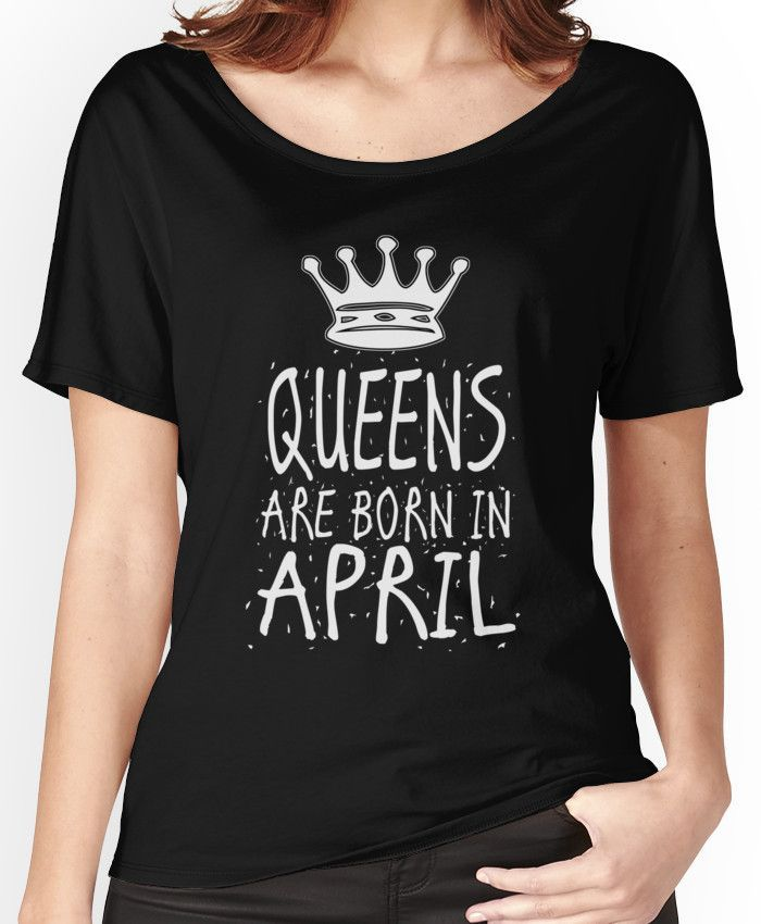 d74929fb Queens Are Born In April Birthday Gift Shirt Christmas Cute Funny Aries  Women's Relaxed Fit T-Shirts