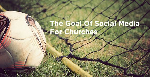 The Goal Of Social Media For Churches