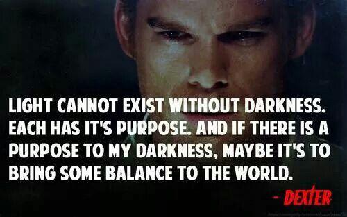 Light And Darkness Dexter Morgan Quotes Dexter Morgan Dexter Quotes