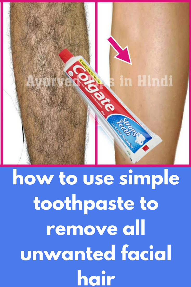 How To Use Simple Toothpaste To Remove All Unwanted Facial Hair In