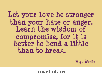 Hg Wells Quotes Quotes About Love Let Your Love Be Stronger Than Your