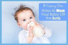 8 Worry Free Ways to Wean Your Baby Off the Bottle