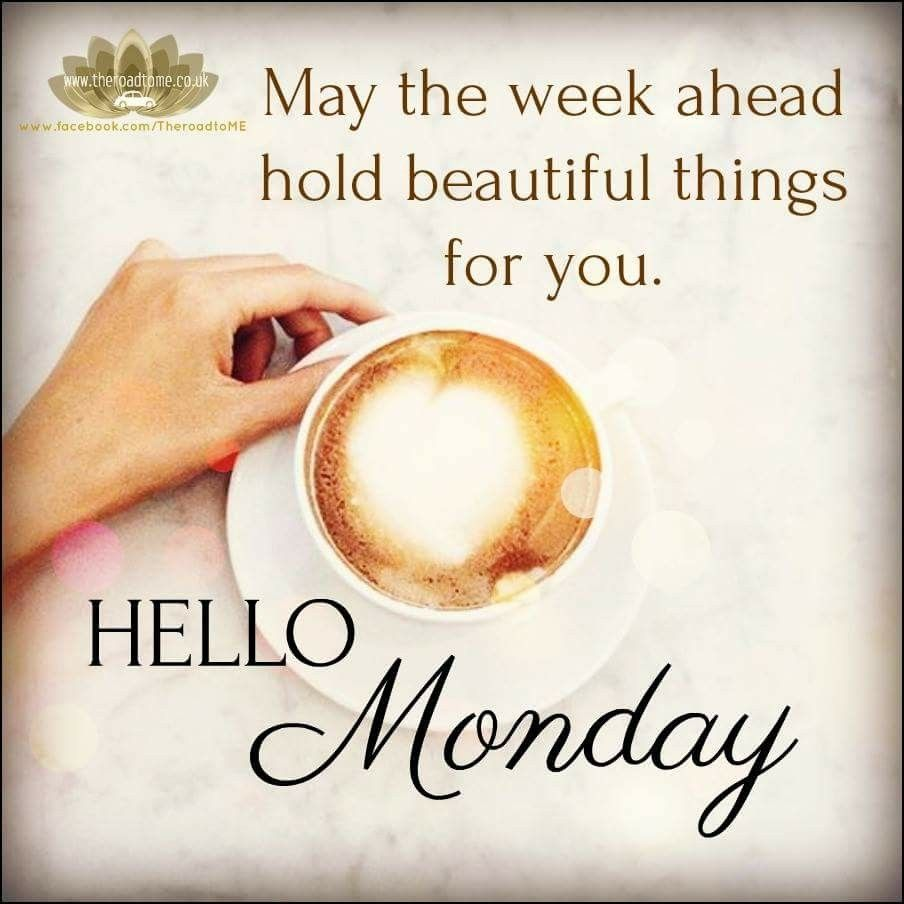 Hello Monday! May the week ahead hold beautiful things for you. | Monday morning quotes, Happy monday quotes, Monday greetings