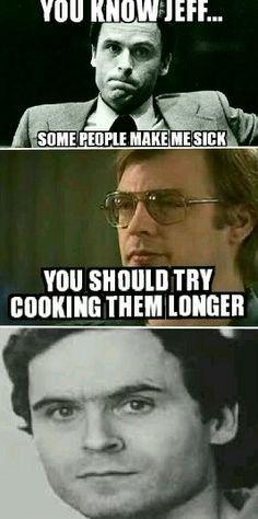 Jeff Dahmer And Ted Bundy Dark Jokes Sick Humor Dark Humor