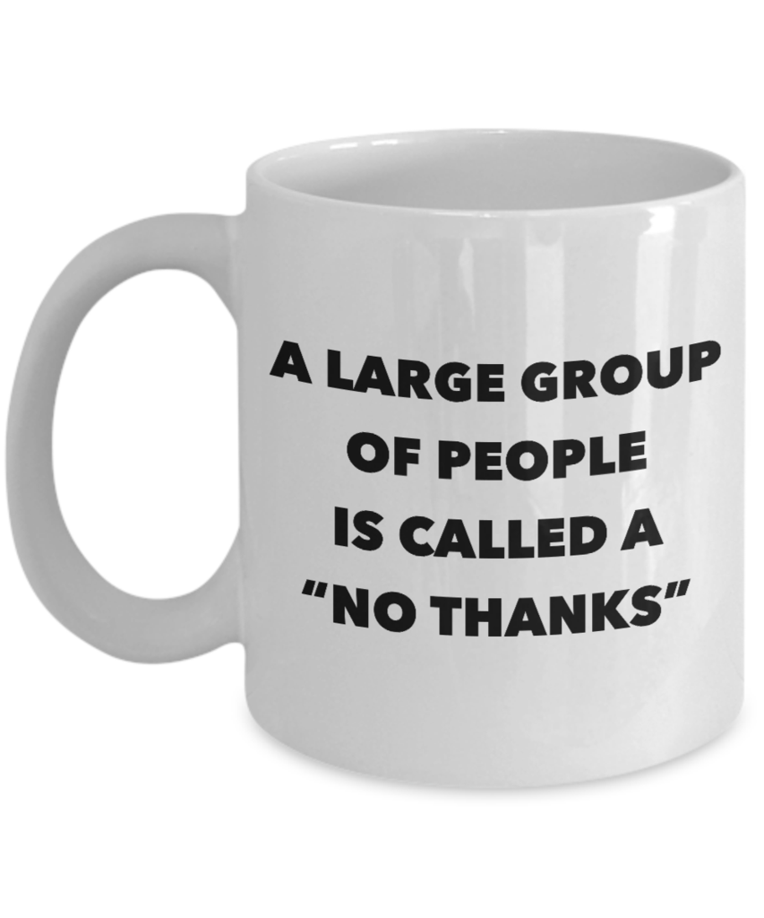 Introvert Gifts Im Busy Introverting Mug A Large Group of People is Called a No Thanks Mug Funny Coffee Cup #funnycoffeemugs A Large Group of People Is Called A No Thanks Mug #funnycoffeemugs