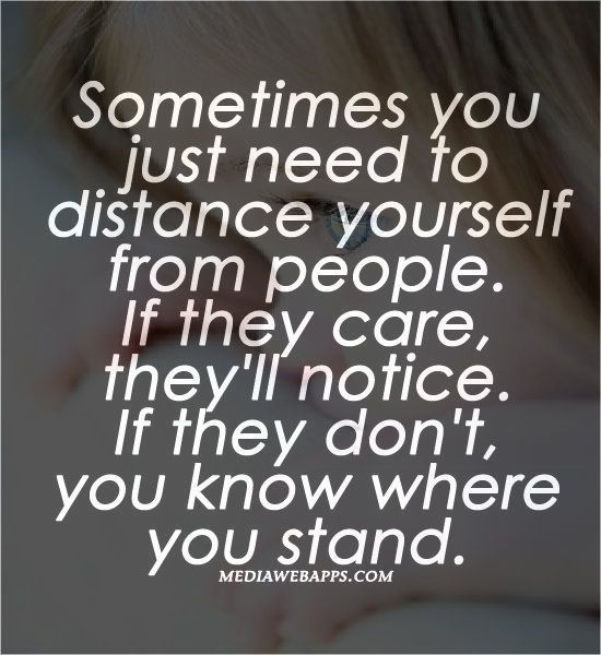 Quotes About Caring Quotes  Sometimes You Just Need To Distance Yourself From People .