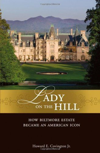 Lady on the Hill: How Biltmore Estate Became an American Icon by Howard E. Covington Jr., http://www.amazon.com/dp/0471758183/ref=cm_sw_r_pi_dp_D50lrb0ASGPN0