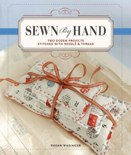 Sewn by Hand: Two Dozen Projects Stitched with Needle & Thread by Susan Wasinger, http://www.amazon.com/dp/1600596681/ref=cm_sw_r_pi_dp_uF5Xpb1F0AM3Z