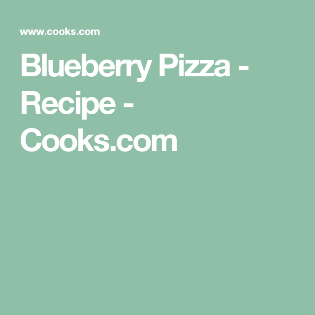 Blueberry Pizza - Recipe - Cooks.com