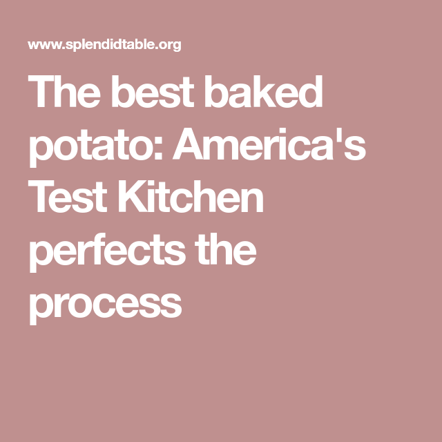 the best baked potato americas test kitchen perfects the process - Americas Test Kitchen Baked Potato