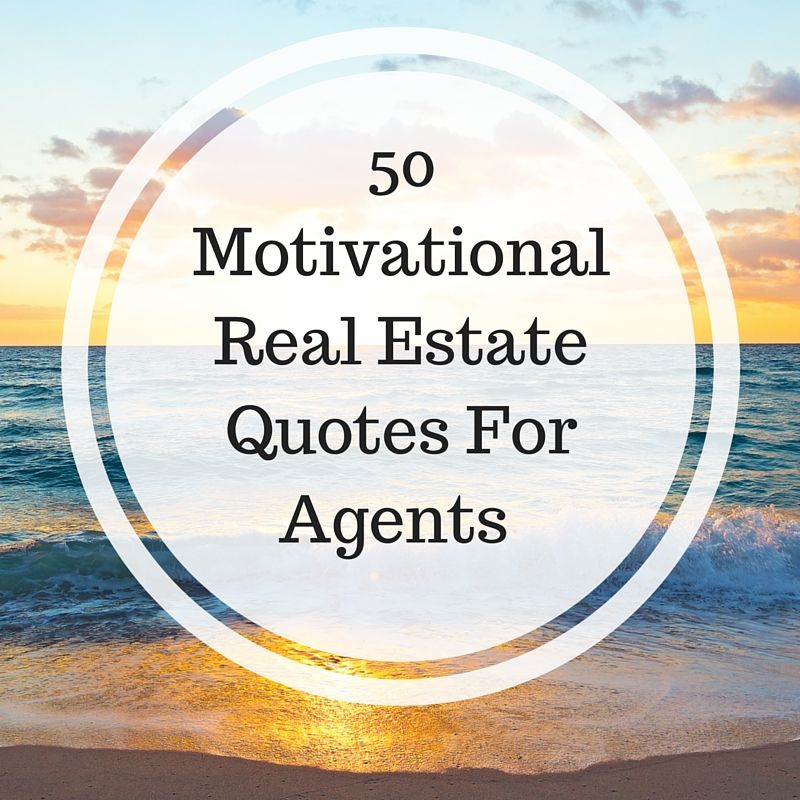 Real Quotes: 50 Motivational Real Estate Quotes For Agents Struggling