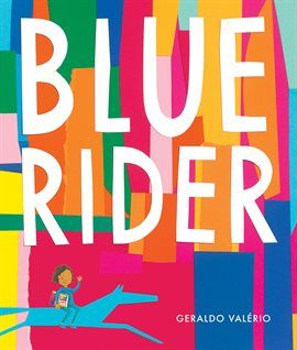 Blue rider by geraldo valrio valrio has created a wordless book valrio has created a wordless book that speaks volumes about how art can transform us beyond the sometimes dreary world of the everyday book ebook art fandeluxe Image collections