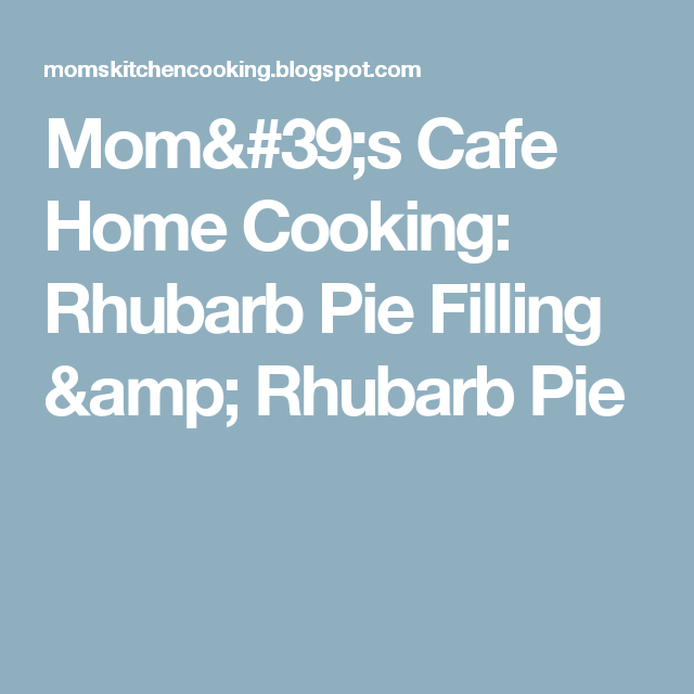 Mom's Cafe Home Cooking: Rhubarb Pie Filling & Rhubarb Pie