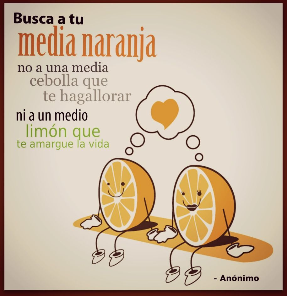 Ni Limon Ni Cebolla Busca Tu Media Naranja Que Te Haga