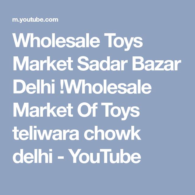 Wholesale Toys Market Sadar Bazar Delhi Wholesale Market Of Toys