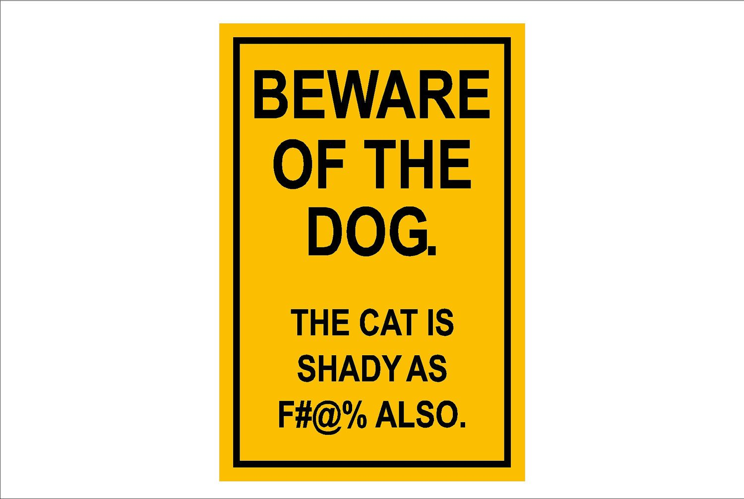 Beware The Dog But The Cat Is Shady
