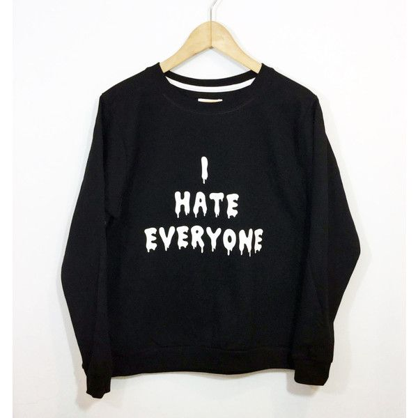 I Hate Everyone Sweater Tumblr Saying Oversized Sweatshirt ($25) ❤ liked on Polyvore featuring tops, hoodies, sweatshirts, sweaters, dark olive, women's clothing, pattern tops, roll top, oversized tops and patterned sweatshirt