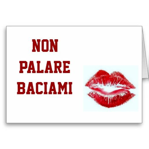English In Italian: NON PARLARE BACIAMI-DON'T TALK-KISS ME IN ITALIAN