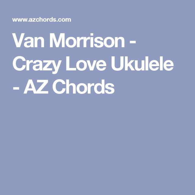 Van Morrison - Crazy Love Ukulele - AZ Chords | Music | Pinterest ...