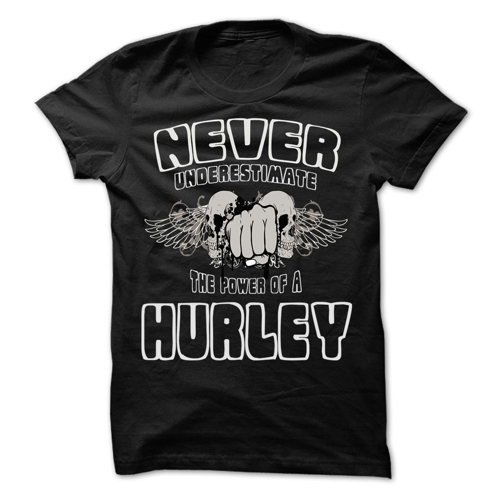 Never Underestimate The Power Of ... HURLEY - 99 Cool Name Shirt !
