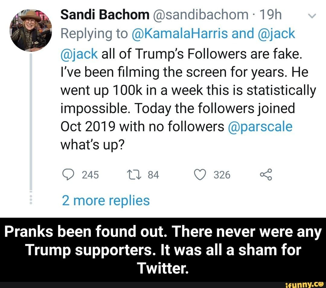 Pranks Been Found Out There Never Were Any Trump Supporters It Was All A Sham For Twitter Ifunny Trump Supporters Memes Trump Memes