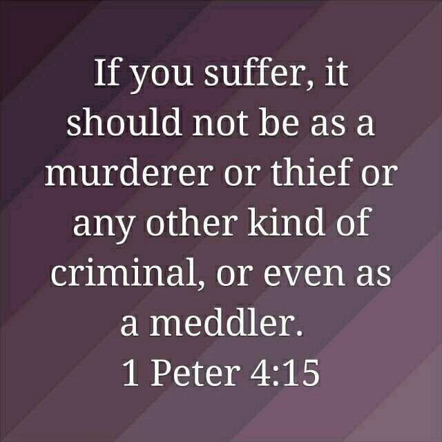 This is not suffering for the Christ Jesus. This is reap what you sew suffering.  Suffering because of our own sins.