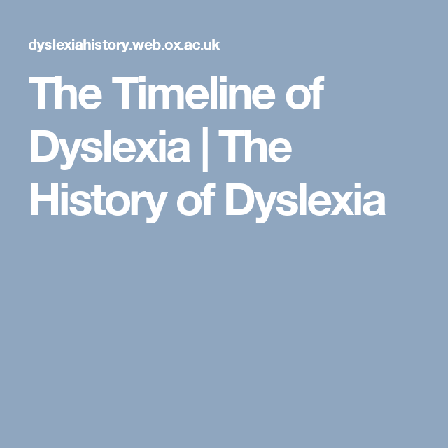 The History Of Dyslexia >> The Timeline Of Dyslexia The History Of Dyslexia Future Ms