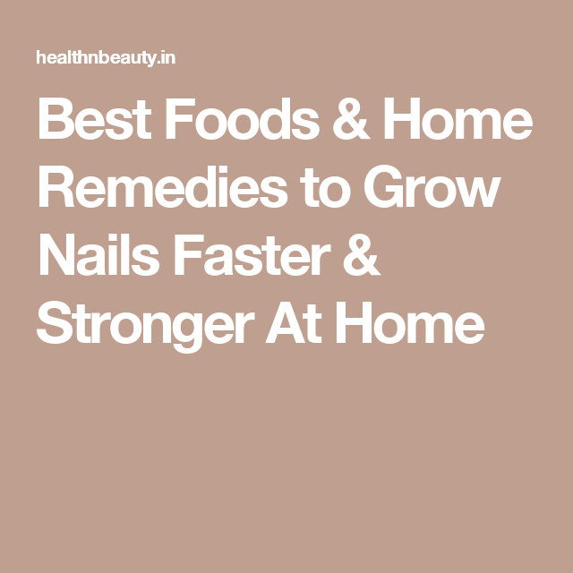 Best Foods & Home Remedies to Grow Nails Faster & Stronger At Home