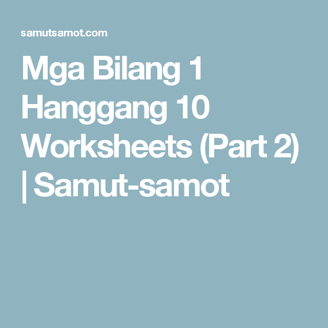 Mga Bilang 1 Hanggang 10 Worksheets (Part 2) | Samut-samot | Reading ...