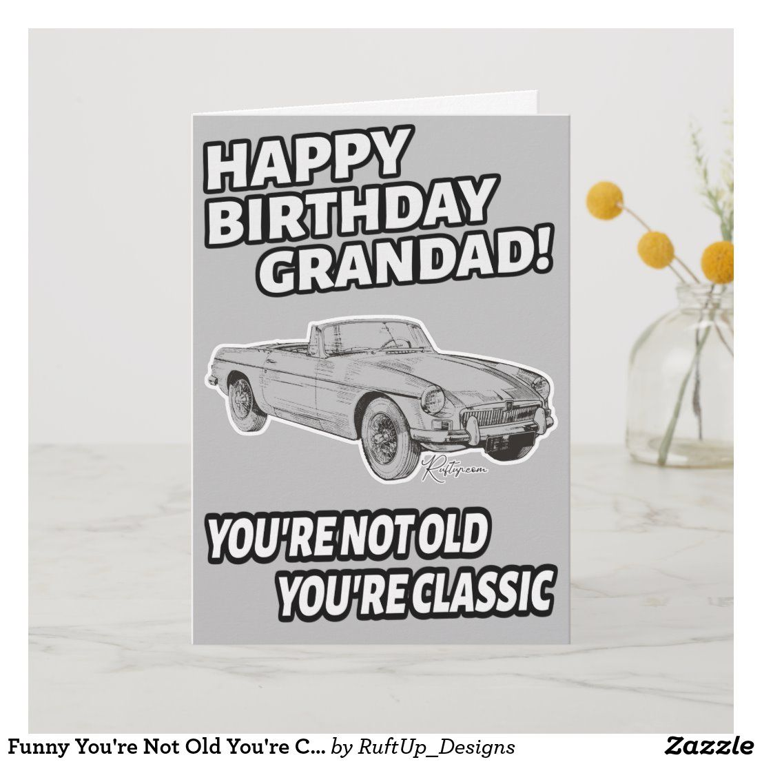 Funny You're Not Old You're Classic Happy Birthday Card
