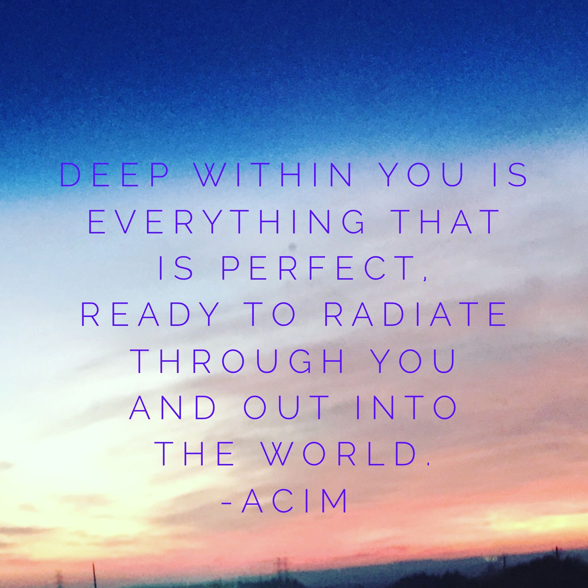 Deep Within You Is Everything That Is Perfect A Course In
